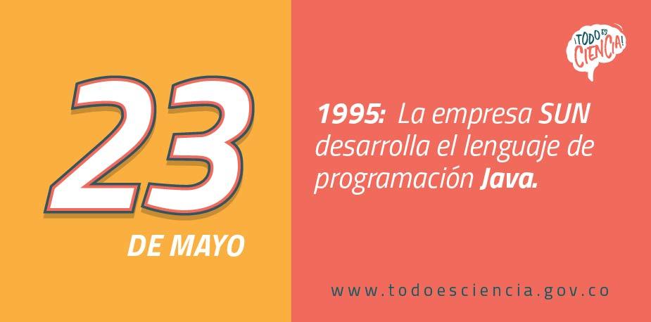 23 de mayo de 1995: la empresa Sun desarrolla el lenguaje de programación Java.
