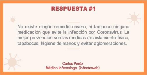 No existe ningún remedio casero, ni tampoco ninguna medicación que evite la infección por Coronavirus.